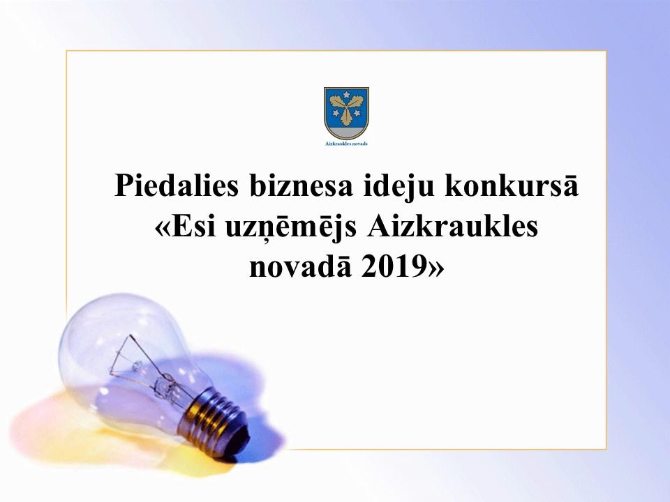 """Aicinām iesniegt biznesa idejas otrajam konkursa """"Esi uzņēmējs Aizkraukles novadā 2019""""  termiņam"""